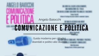 COMUNICAZIONE E POLITICA. GUIDA MODERNA PER CITTADINI SBANDATI E POLITICI ALLO SBANDO
