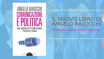 """""""COMUNICAZIONE E POLITICA"""" – IL NUOVO LIBRO DI ANGELO BAIOCCHI"""